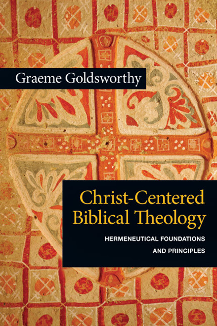Christ-Centered Biblical Theology Hermeneutical Foundations and Principles [Paperback]