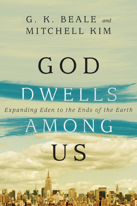 God Dwells Among Us Expanding Eden to the Ends of the Earth [Paperback]