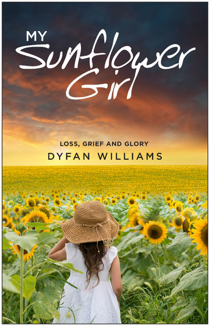 My Sunflower Girl Loss, Grief and Glory [Paperback]