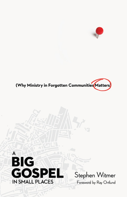 A Big Gospel in Small Places Why Ministry in Forgotten Communities Matters [Paperback]