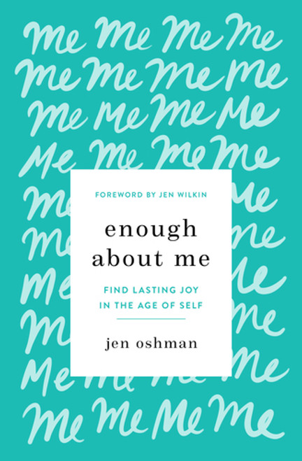 Enough about Me Find Lasting Joy in the Age of Self [Paperback]