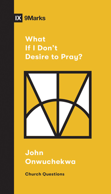 What If I Don't Desire to Pray? [Paperback]