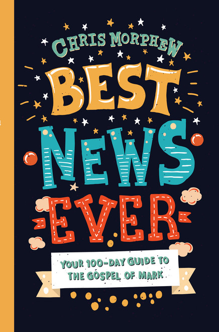 Best News Ever Your 100-day guide to the Gospel of Mark [Paperback]