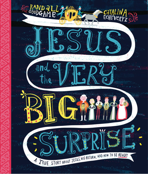 Jesus and the Very Big Surprise A True Story about Jesus, His Return, and How to Be Ready [Hardback]