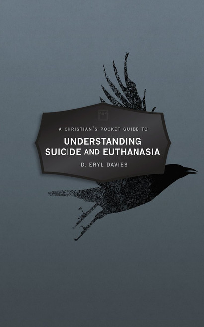 Christian's Pocket Guide to Understanding Suicide and Euthanasia A Contemporary and Biblical Perspective [Paperback]