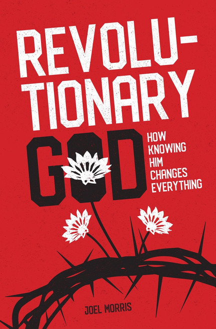 Revolutionary God How Knowing Him Changes Everything [Paperback]