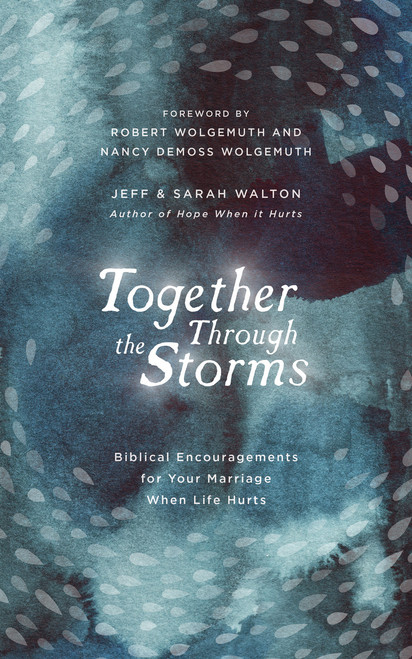 Together Through the Storms Biblical Encouragements for Your Marriage When Life Hurts [Hardback]