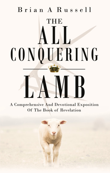 The All-Conquering Lamb A Comprehensive and Devotional Exposition of the Book of Revelation [Paperback]