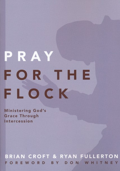 Pray for the Flock Ministering God's Grace through Intercession [Paperback]