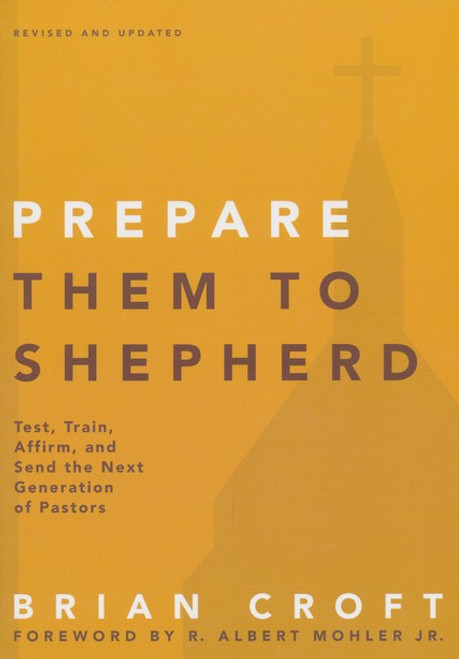 Prepare Them to Shepherd Test, Train, Affirm, and Send the Next Generation of Pastors [Paperback]