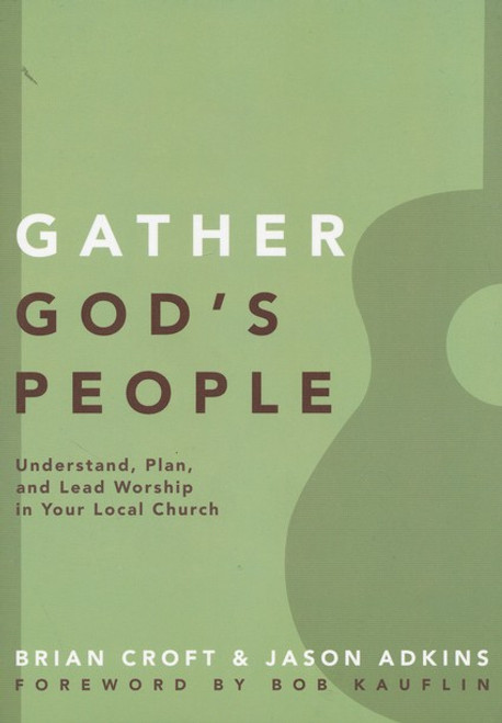 Gather God's People Understand, Plan, and Lead Worship in Your Local Church [Paperback]