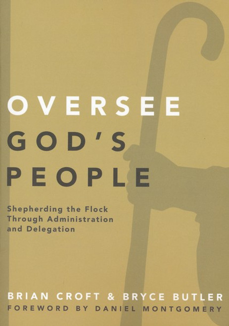 Oversee God's People Shepherding the Flock Through Administration and Delegation [Paperback]