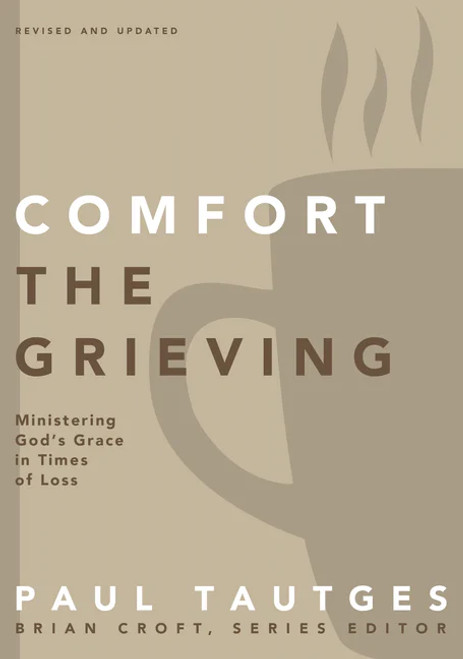 Comfort the Grieving Ministering God's Grace in Times of Loss [Paperback]