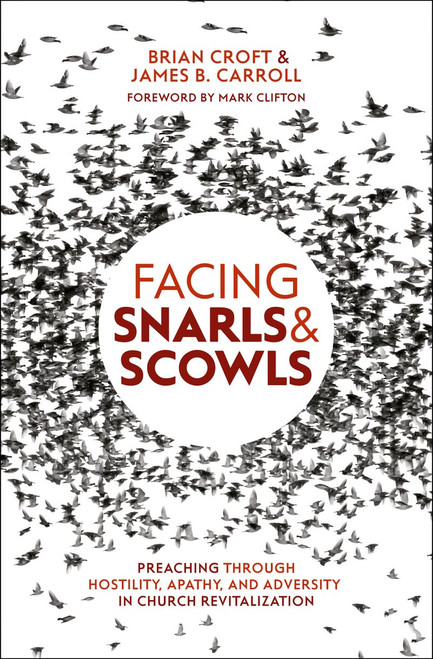 Facing Snarls & Scowls Preaching Through Hostility, Apathy, and Adversity in Church Revitalization [Paperback]