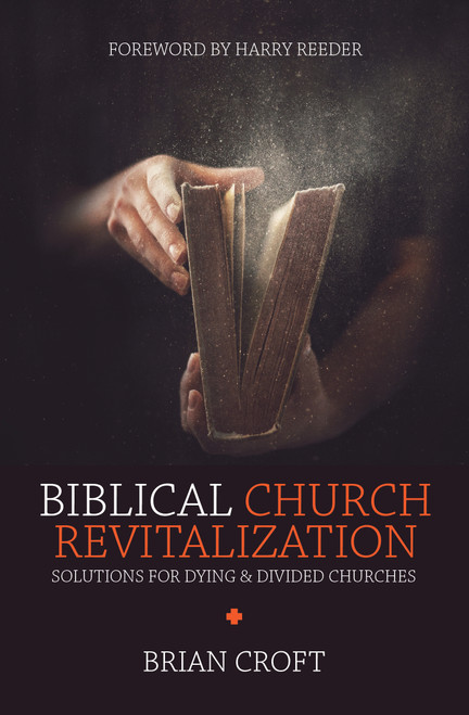 Biblical Church Revitalization Solutions for Dying & Divided Churches [Paperback]
