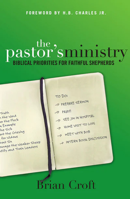 The Pastor's Ministry Biblical Priorities for Faithful Shepherds [Paperback]