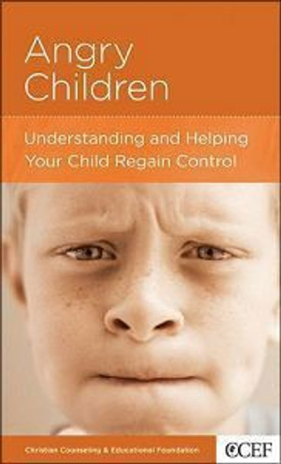 Angry Children Understanding and Helping Your Child Regain Control [Tract/Booklet]