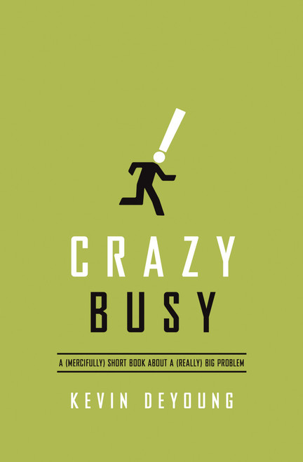 Crazy Busy A (Mercifully) Short Book about a (Really) Big Problem [Paperback]