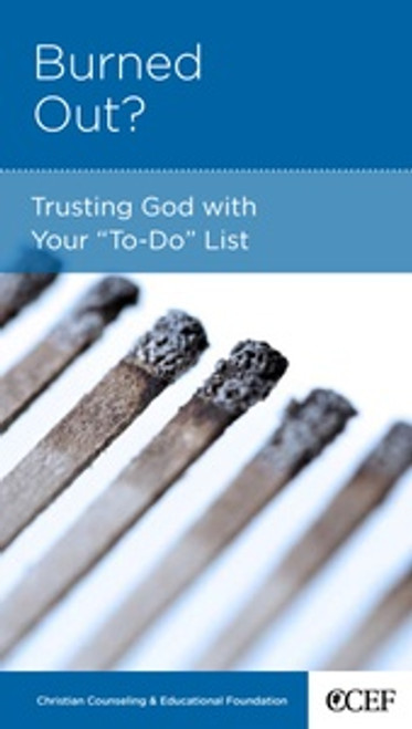 Burned Out? Trusting God With Your To-Do List [Tract/Booklet]