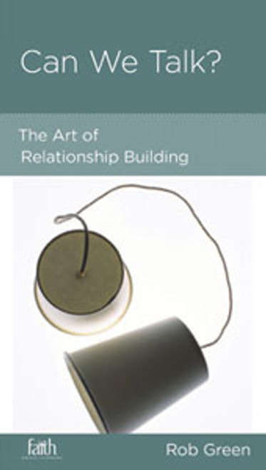 Can We Talk? The Art of Relationship Building [Tract/Booklet]
