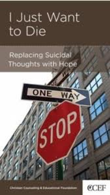 I Just Want to Die Replacing Suicidal Thoughts with Hope [Tract/Booklet]