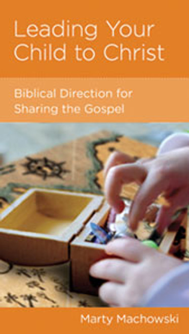 Leading Your Child to Christ Biblical Direction for Sharing the Gospel [Tract/Booklet]