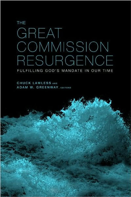 The Great Commission Resurgence Fulfilling God's Mandate in Our Time [Paperback]