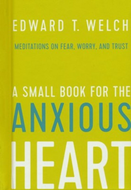 A Small Book for the Anxious Heart Meditations on Fear, Worry, and Trust [Hardback]