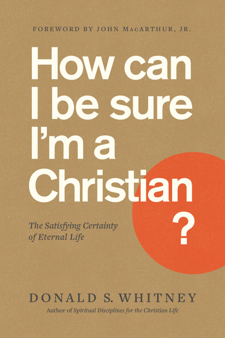 How Can I Be Sure I'm a Christian? The Satisfying Certainty of Eternal Life [Paperback]