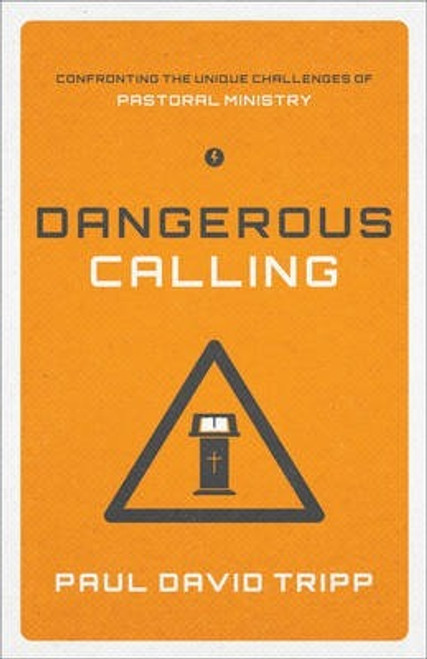 Dangerous Calling Confronting the Unique Challenges of Pastoral Ministry [Paperback]