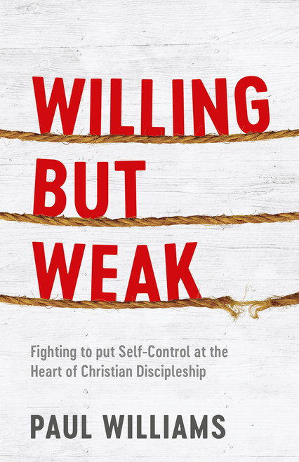 Willing But Weak Fighting to Put Self-Control at the Heart of Christian Discipleship [eBook]