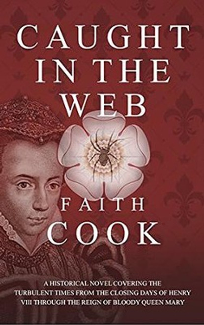Caught in the Web A Historical Novel Covering the Turbulent Times from the Closing Days of Henry VIII Through the Reign of Bloody Queen Mary [Paperback]