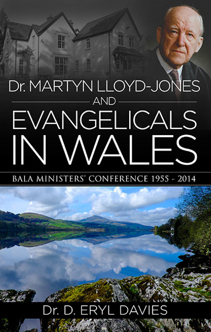 Dr Martyn Lloyd-Jones and Evangelicals in Wales Bala Ministers' Conferences (1955-2014) [Paperback]