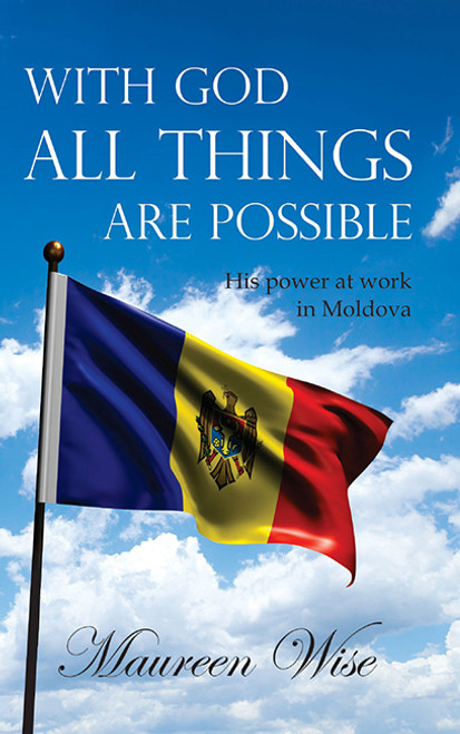 With God all Things are Possible His Power at Work in Moldova [Paperback]