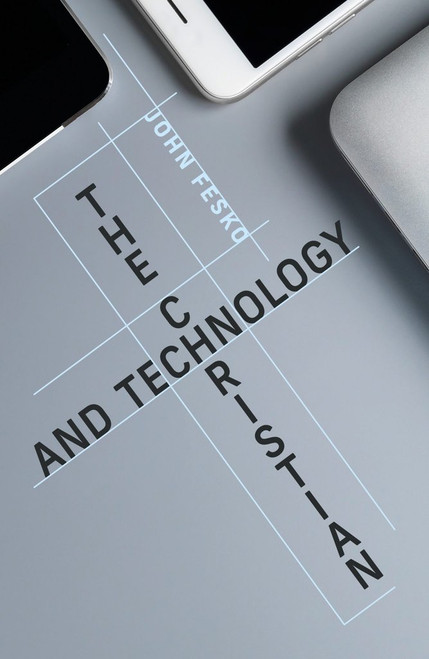 The Christian and Technology [Paperback]