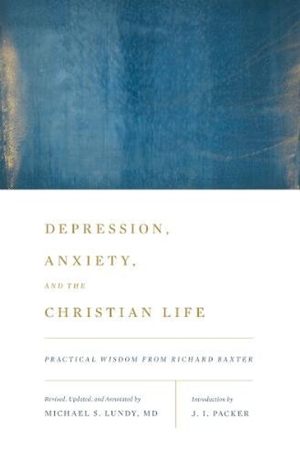 Depression Anxiety and the Christian Life Practical Wisdom from Richard Baxter [Paperback]