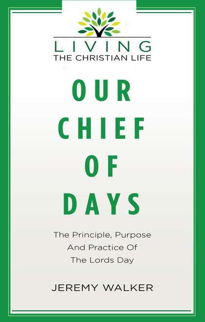 Our Chief of Days The Principle, Purpose and Practice of the Lord's Day [Paperback]