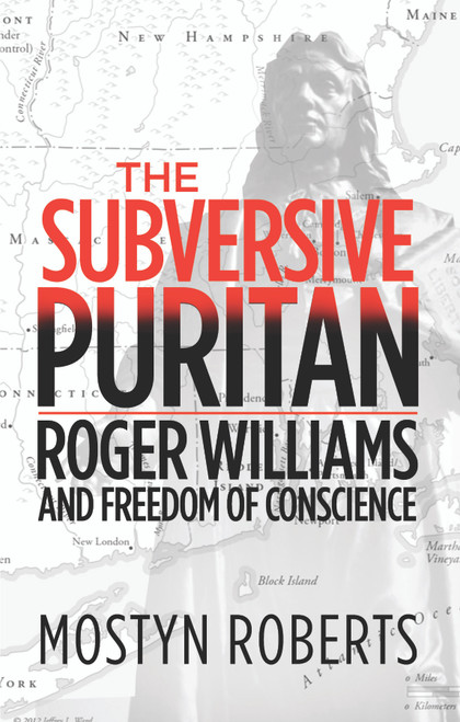 The Subversive Puritan Roger Williams and Freedom of Conscience [Paperback]