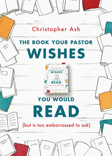 The Book Your Pastor Wishes You Would Read But Is Too Embarrassed to Ask [Paperback]