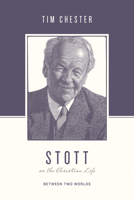 Stott on the Christian Life Between Two Worlds [Paperback]
