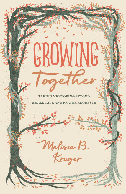 Growing Together Taking Mentoring beyond Small Talk and Prayer Requests [Paperback]