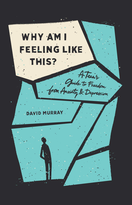 Why Am I Feeling Like This? A Teen's Guide to Freedom from Anxiety and Depression [Paperback]
