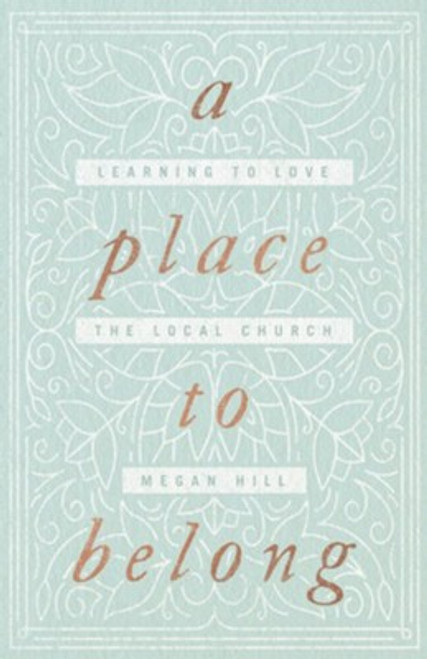 A Place to Belong Learning to Love the Local Church [Paperback]
