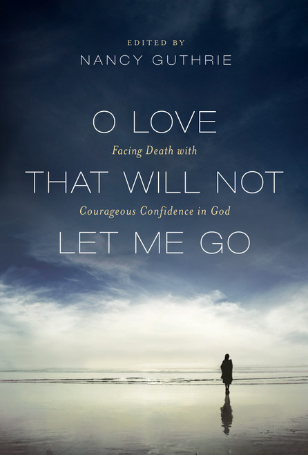 O Love That Will Not Let Me Go Facing Death with Courageous Confidence in God [Paperback]