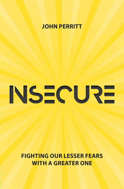 Insecure Fighting our Lesser Fears with a Greater One [Paperback]