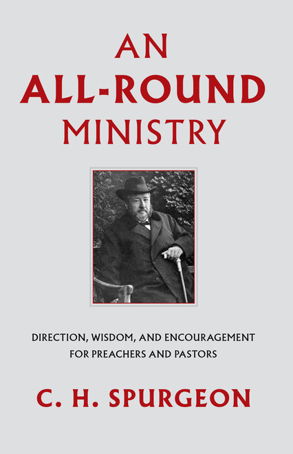 An All-Round Ministry Direction, Wisdom, and Encouragement for Preachers and Pastors [Hardback]