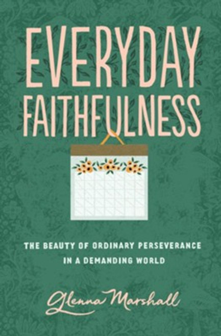 Everyday Faithfulness The Beauty of Ordinary Perseverance in a Demanding World [Paperback]