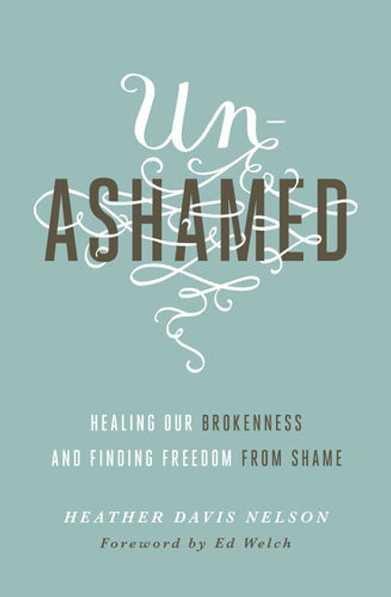 Unashamed Healing Our Brokenness and Finding Freedom from Shame [Paperback]
