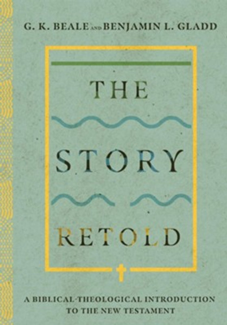 The Story Retold A Biblical-Theological Introduction to the New Testament [Hardback]