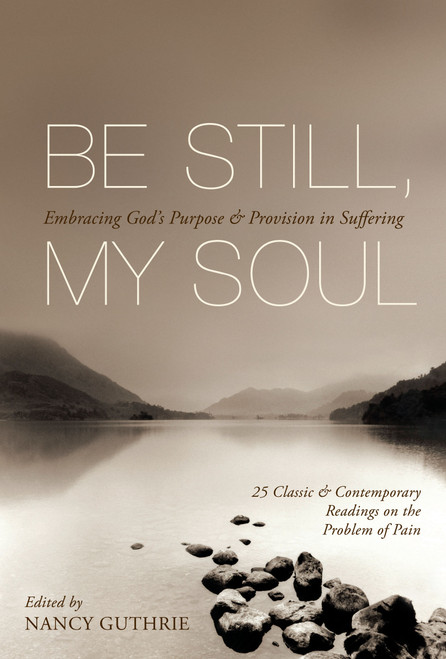 Be Still, My Soul Embracing God's Purpose and Provision in Suffering [Paperback]